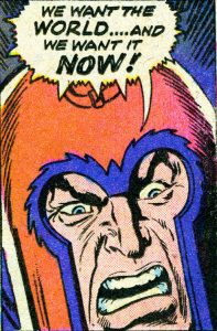 comics of Magneto shouting we want the world and we want it now